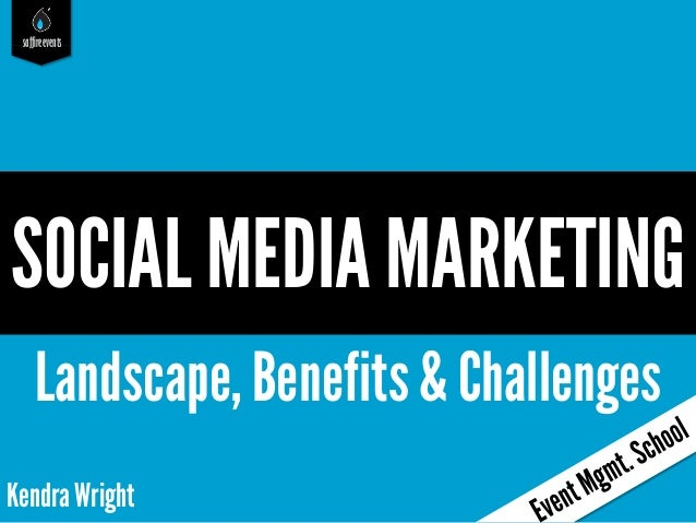 saffireevents  SOCIAL MEDIA MARKETING Landscape, Benefits & Challenges Kendra Wright