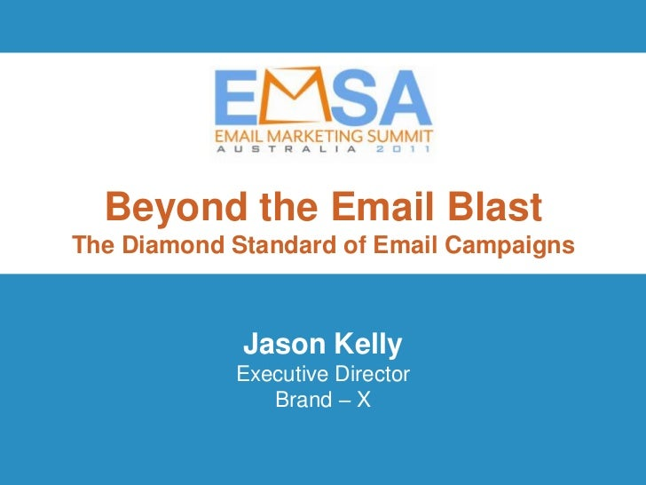 Beyond the Email BlastThe Diamond Standard of Email Campaigns             Jason Kelly            Executive Director       ...