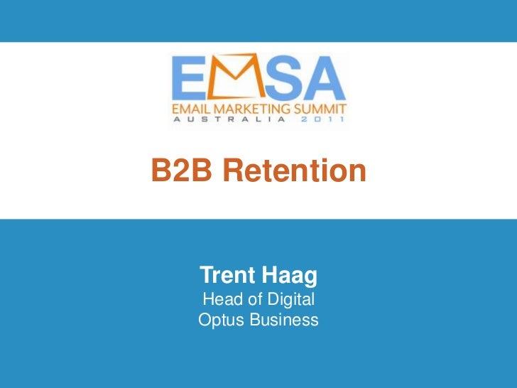B2B Retention  Trent Haag  Head of Digital  Optus Business                    EMSA 2011 | Innovation and Inspiration      ...
