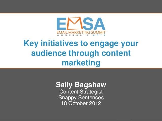 Key initiatives to engage your audience through content           marketing         Sally Bagshaw           Content Strate...