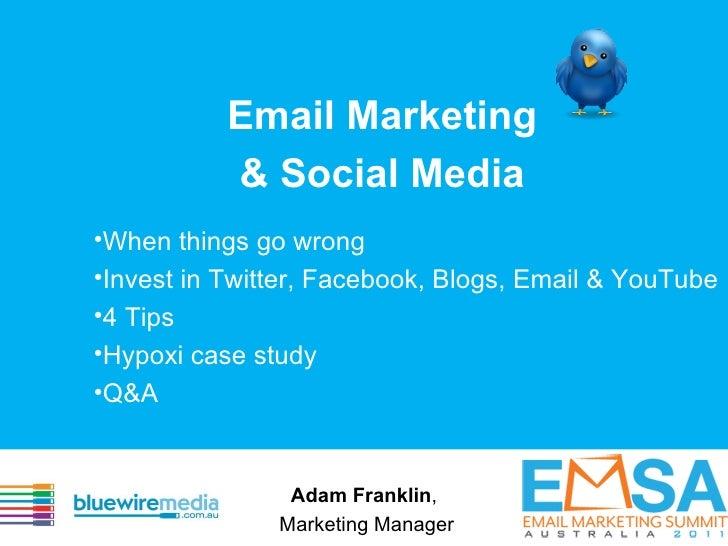 Email Marketing & Social Media <ul><li>When things go wrong  </li></ul><ul><li>Invest in Twitter, Facebook, Blogs, Email &...