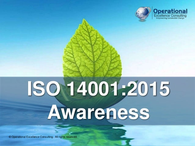 © Operational Excellence Consulting. All rights reserved. 1 ISO 14001:2015 Awareness © Operational Excellence Consulting. ...