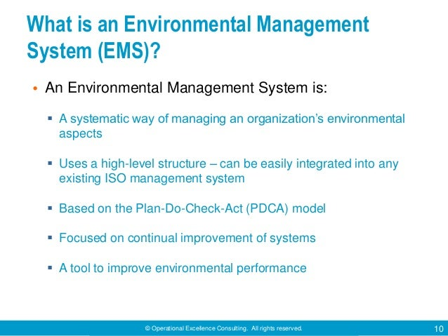 © Operational Excellence Consulting. All rights reserved. 10 What is an Environmental Management System (EMS)? • An Enviro...