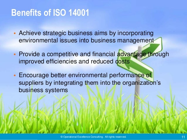 © Operational Excellence Consulting. All rights reserved. 11 Benefits of ISO 14001 • Achieve strategic business aims by in...