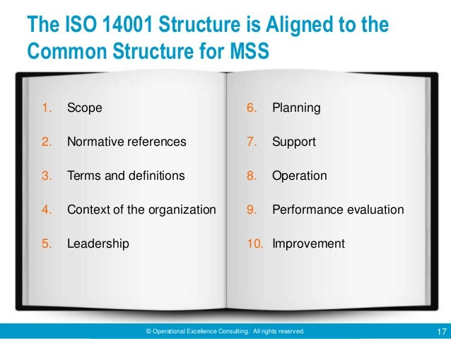 © Operational Excellence Consulting. All rights reserved. 17 The ISO 14001 Structure is Aligned to the Common Structure fo...