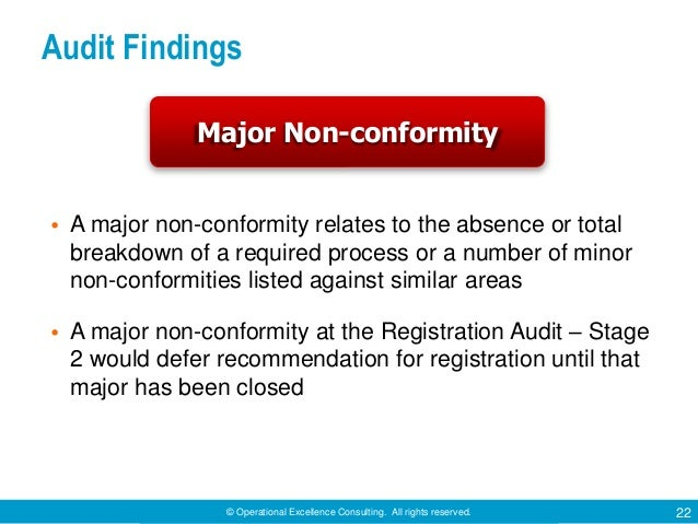 © Operational Excellence Consulting. All rights reserved. 22 Audit Findings • A major non-conformity relates to the absenc...