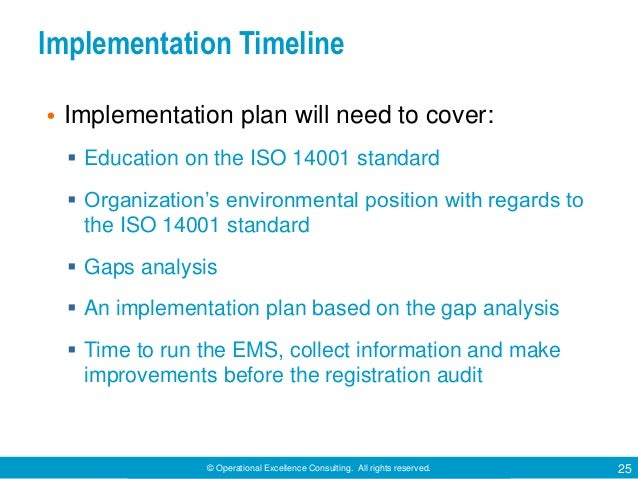 © Operational Excellence Consulting. All rights reserved. 25 Implementation Timeline • Implementation plan will need to co...