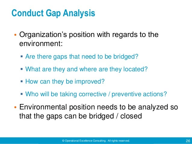 © Operational Excellence Consulting. All rights reserved. 26 Conduct Gap Analysis • Organization's position with regards t...