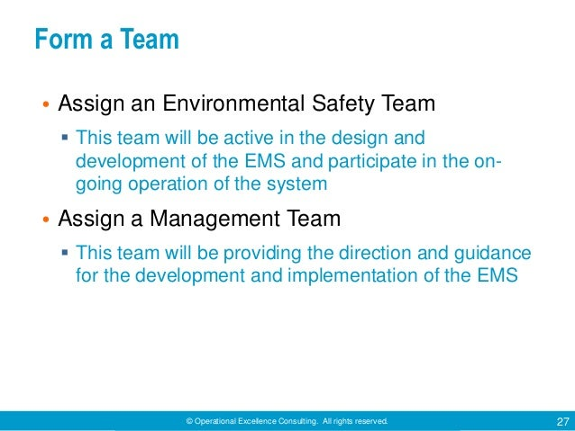 © Operational Excellence Consulting. All rights reserved. 27 Form a Team • Assign an Environmental Safety Team  This team...
