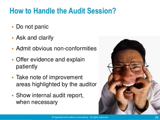 © Operational Excellence Consulting. All rights reserved. 29 How to Handle the Audit Session? • Do not panic • Ask and cla...