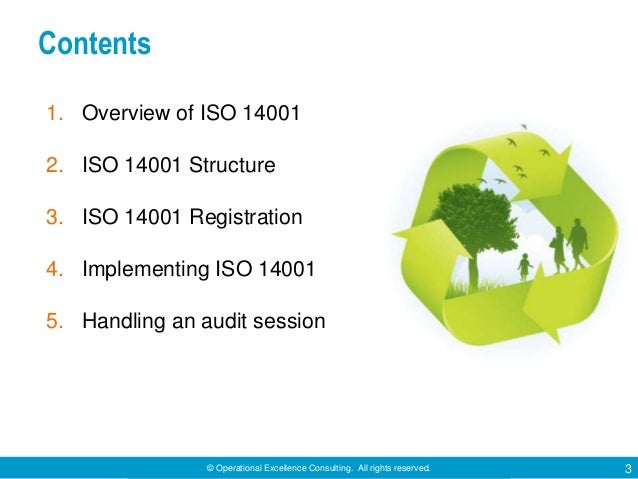 © Operational Excellence Consulting. All rights reserved. 3 Contents 1. Overview of ISO 14001 2. ISO 14001 Structure 3. IS...