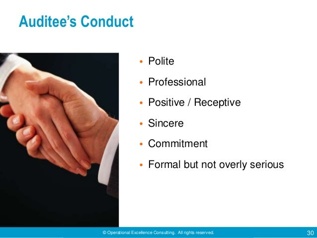 © Operational Excellence Consulting. All rights reserved. 30 Auditee's Conduct • Polite • Professional • Positive / Recept...