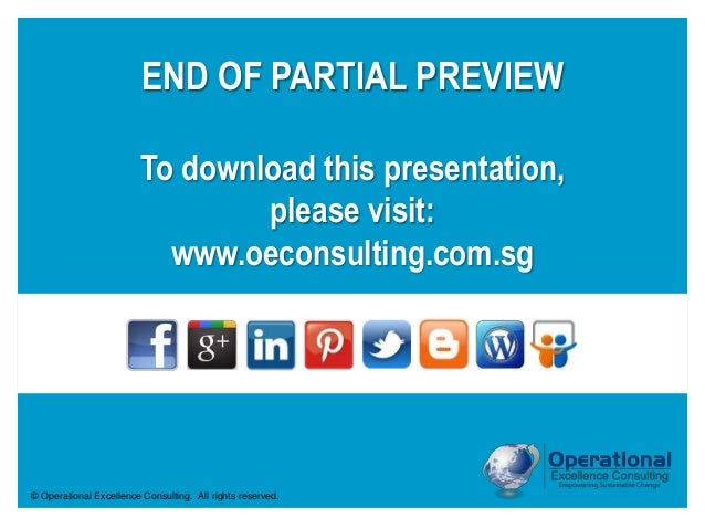 © Operational Excellence Consulting. All rights reserved. END OF PARTIAL PREVIEW To download this presentation, please vis...
