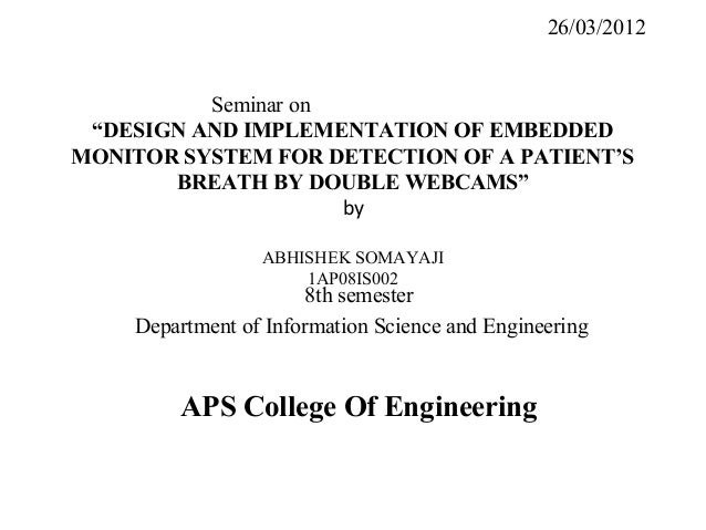 "26/03/2012          Seminar on ""DESIGN AND IMPLEMENTATION OF EMBEDDEDMONITOR SYSTEM FOR DETECTION OF A PATIENT'S       BRE..."