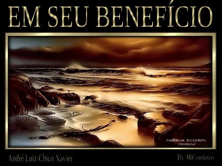 EM SEU BENEFÍCIO André Luiz/Chico Xavier By JRCordeiro