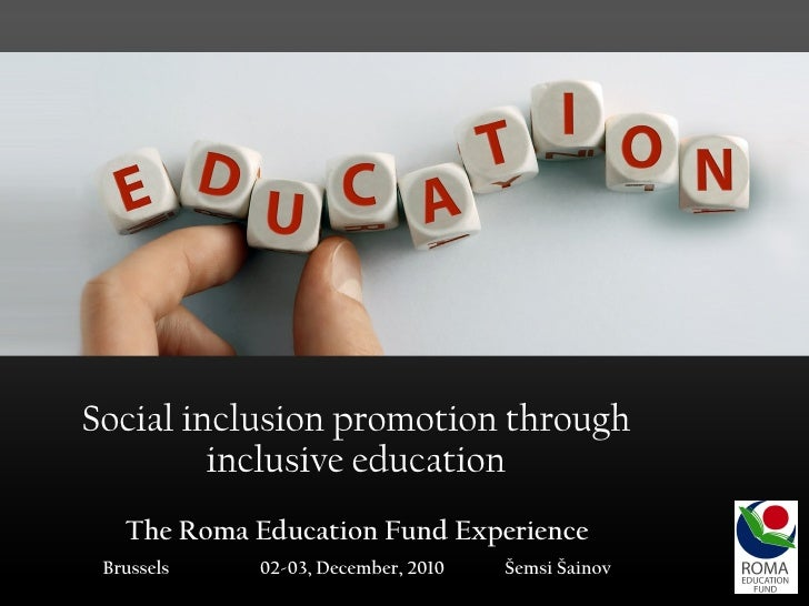 Social inclusion promotion through inclusive education The Roma Education Fund Experience Brussels  02-03, December, 2010 ...
