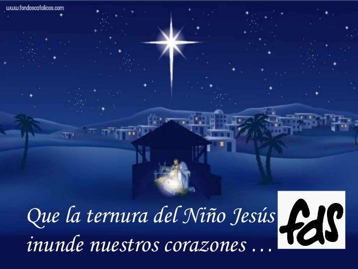 Que la ternura del Niño Jesús inunde nuestros corazones … .