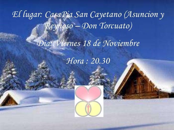 [email_address] El lugar: CasaPia San Cayetano (Asuncion y Reynoso – Don Torcuato) Dia: Viernes 18 de Noviembre Hora : 20.30