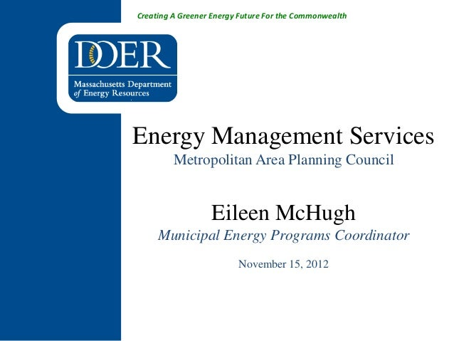 Creating A Greener Energy Future For the CommonwealthEnergy Management Services         Metropolitan Area Planning Council...