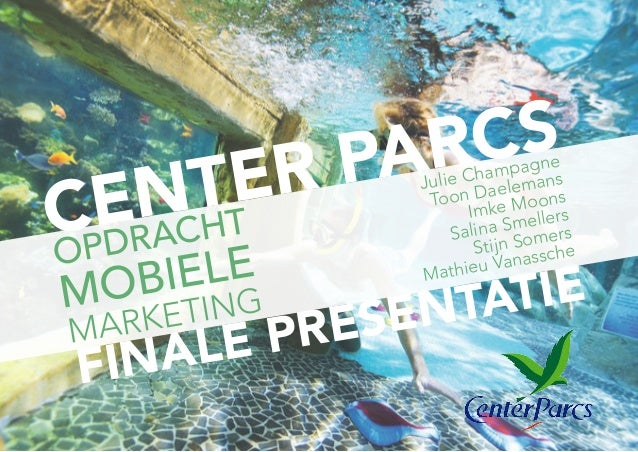 CENTER PARCS FINALE PRESENTATIE OPDRACHT MOBIELE MARKETING Julie Champagne Toon Daelemans Imke Moons Salina Smellers Stijn...