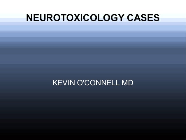 NEUROTOXICOLOGY CASES    KEVIN OCONNELL MD