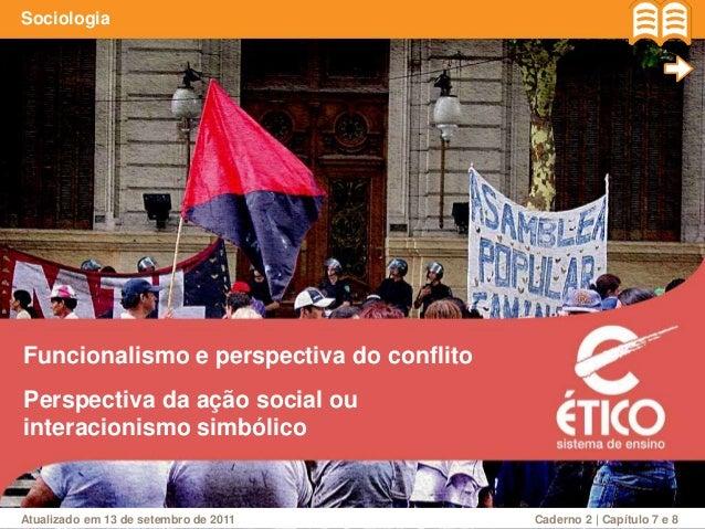 Funcionalismo e perspectiva do conflito Sociologia Perspectiva da ação social ou interacionismo simbólico Atualizado em 13...