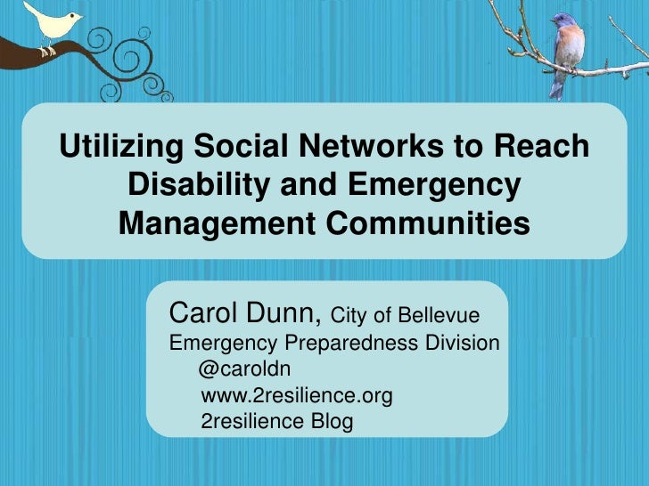 Utilizing Social Networks to Reach Disability and Emergency Management Communities<br />Carol Dunn, City of Bellevue Emerg...