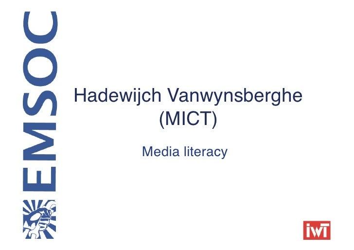 Hadewijch Vanwynsberghe         (MICT)              !       Media literacy!