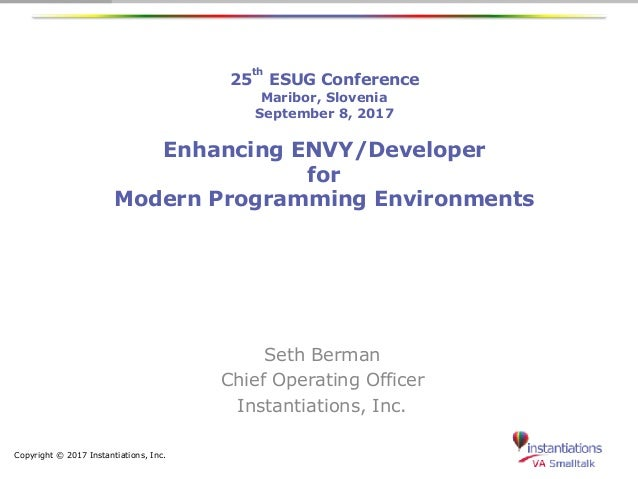 Copyright © 2017 Instantiations, Inc. 25 th ESUG Conference
