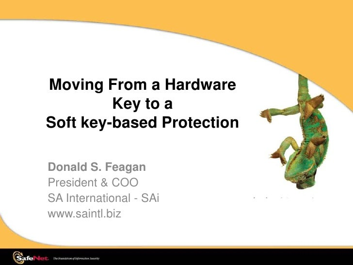 Moving From a HardwareKey to a Soft key-based Protection<br />Donald S. Feagan<br />President & COO <br />SA International...