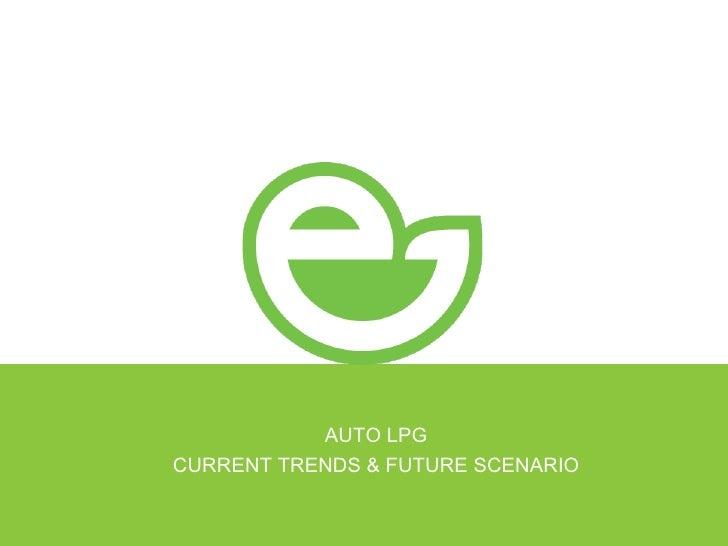 AUTO LPG CURRENT TRENDS & FUTURE SCENARIO
