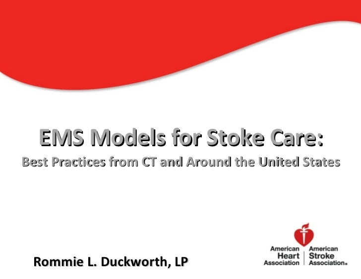 EMS Models for Stoke Care:Best Practices from CT and Around the United States Rommie L. Duckworth, LP                     ...