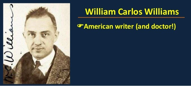 the act by william carlos essay Essay for as long as i can remember,  carlos williams is a political activist,  act 1 scene 1 page 274 line 12-13:.