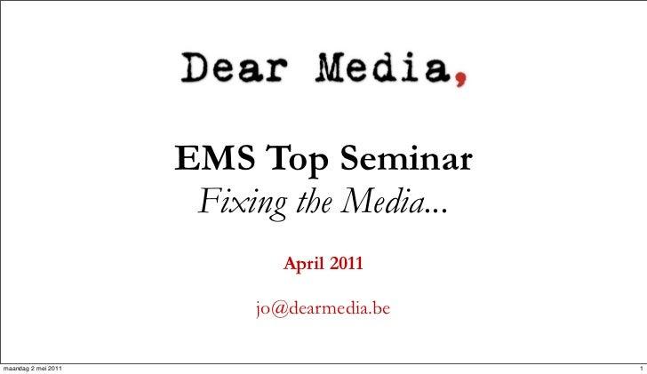 EMS Top Seminar                      Fixing the Media...                             April 2011                          j...