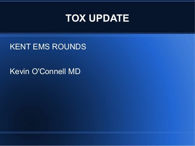 TOX UPDATEKENT EMS ROUNDSKevin OConnell MD