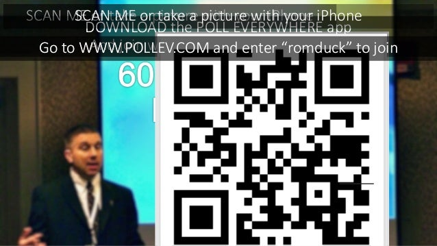 Rommie L. Duckworth, BS, LP DOWNLOAD the POLL EVERYWHERE app And join w/ presenter name ROMDUCK SCAN ME or take a picture ...