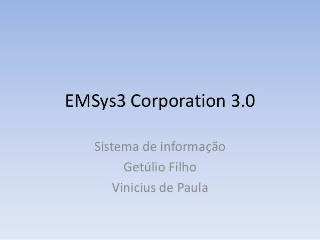 EMSys3 Corporation 3.0Sistema de informaçãoGetúlio FilhoVinicius de Paula