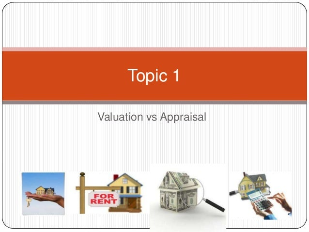 Valuation vs Appraisal Topic 1
