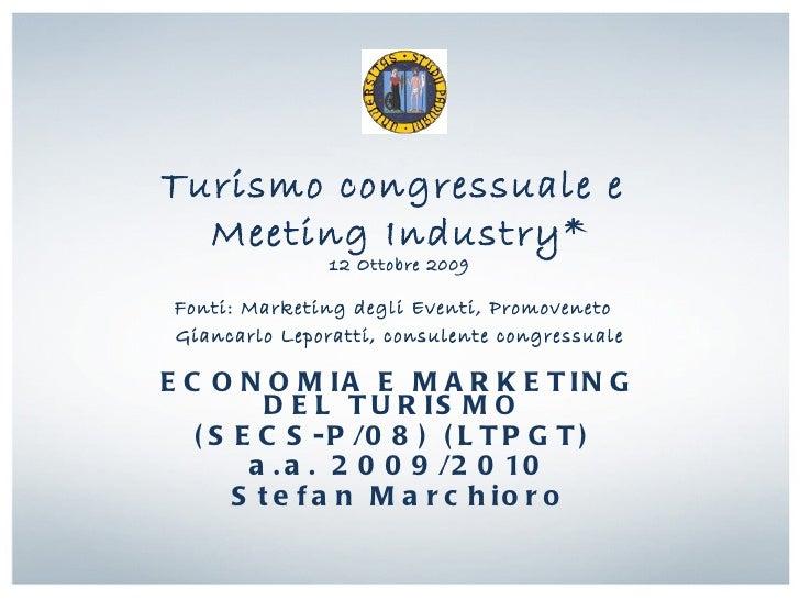Turismo congressuale e  Meeting Industry*                12 Ottobre 2009 Fonti: Marketing degli Eventi, Promoveneto Gianca...