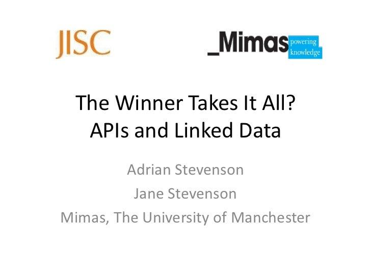 The Winner Takes It All?   APIs and Linked Data         Adrian Stevenson          Jane StevensonMimas, The University of M...