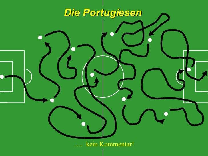 Die Portugiesen … .  kein Kommentar!
