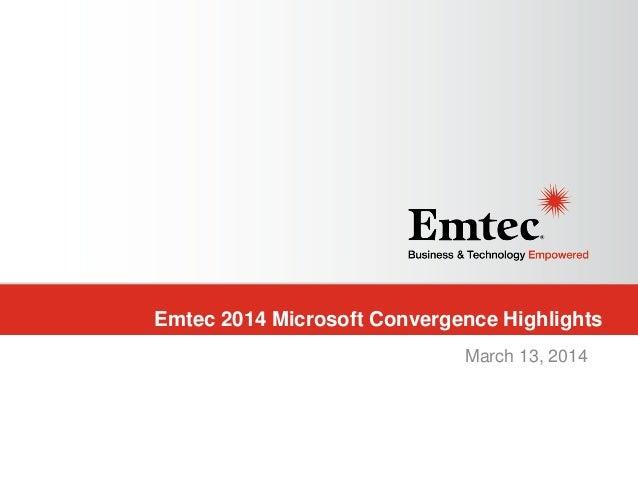 Emtec Confidential Emtec 2014 Microsoft Convergence Highlights March 13, 2014