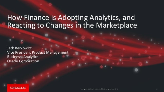 Copyright © 2015 Oracle and/or its affiliates. All rights reserved. | How Finance is Adopting Analytics, and Reacting to C...