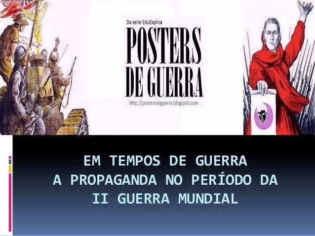 EM TEMPOS DE GUERRAA PROPAGANDA NO PERÍODO DAII GUERRA MUNDIALProfessor Onoél Neves