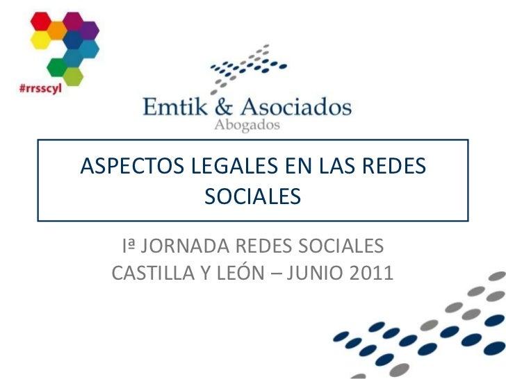 ASPECTOS LEGALES EN LAS REDES SOCIALES<br />Iª JORNADA REDES SOCIALES CASTILLA Y LEÓN – JUNIO 2011<br />