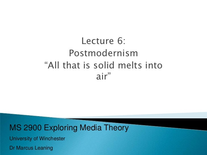 """Lecture 6:                     Postmodernism               """"All that is solid melts into                             air""""M..."""