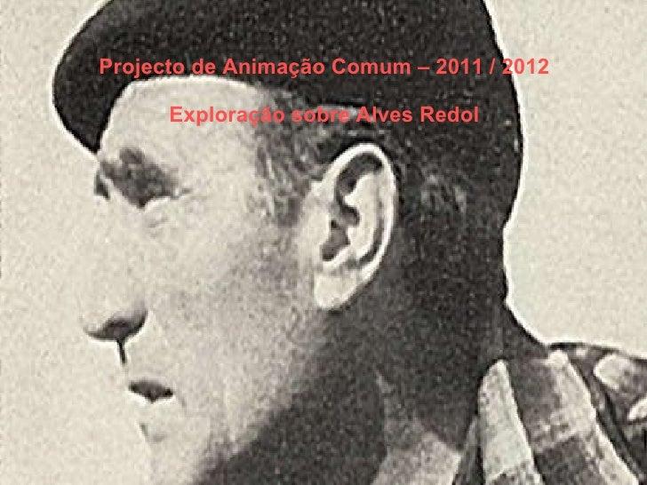 Projecto de Animação Comum – 2011 / 2012 Exploração sobre Alves Redol Projecto de Animação Comum - 2012 Alves Redol