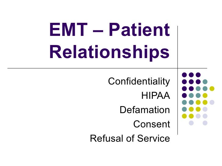EMT – Patient Relationships Confidentiality HIPAA Defamation Consent Refusal of Service