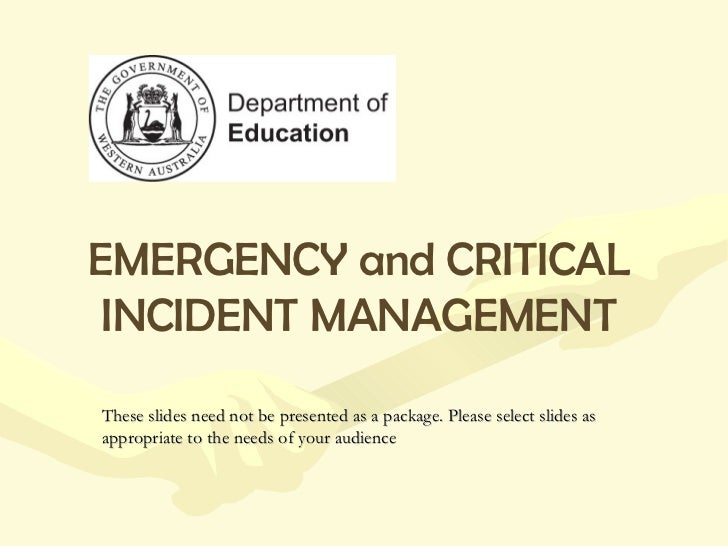 EMERGENCY and CRITICAL INCIDENT MANAGEMENT These slides need not be presented as a package. Please select slides as approp...