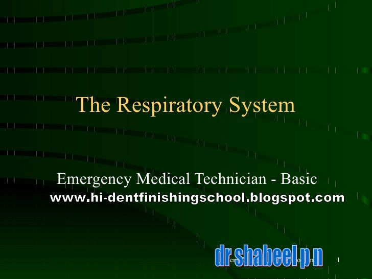 The Respiratory System Emergency Medical Technician - Basic dr shabeel p n www.hi-dentfinishingschool.blogspot.com